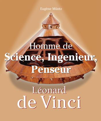Leonardo Da Vinci - Homme de Science, Ingenieur, Penseur