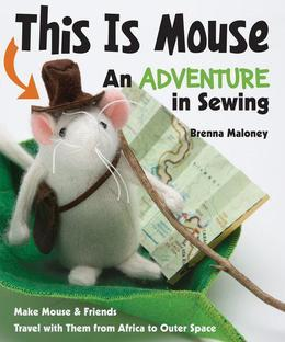 This Is Mouse-An Adventure in Sewing: Make Mouse & Friends ? Travel with Them from Africa to Outer Space