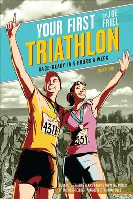 Your First Triathlon, 2nd Ed.: Race-Ready in 5 Hours a Week