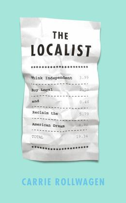 The Localist: Think Independent, Buy Local, and Reclaim the American Dream