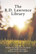 The R.D. Lawrence Library: Where the Water Lilies Grow / The North Runner / The Place in the Forest