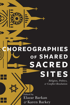 Choreographies of Shared Sacred Sites: Religion, Politics, and Conflict Resolution
