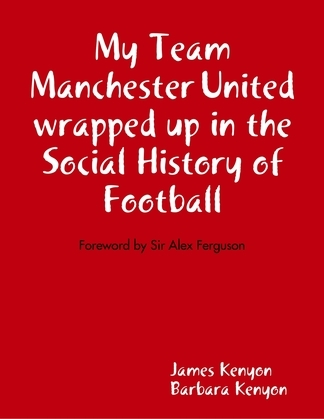 My Team Manchester United Wrapped Up In the Social History of Football