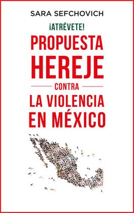 ¡Atrévete! Propuesta hereje contra la violencia en México
