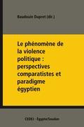 Le phénomène de la violence politique: perspectives comparatistes et paradigme égyptien