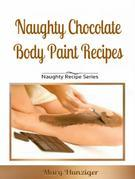 Naughty Chocolate Body Paint Recipes: Naughty Recipes Series