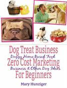 Dog Treat Business: Zero Cost Marketing for Beginners: Doggy Home Based Food Business & Other Dog Ideas