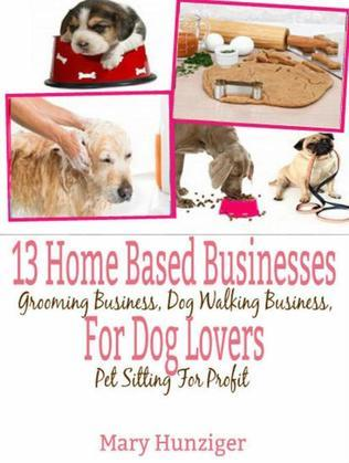 13 Home Based Businesses For Dog Lovers: Grooming Business, Dog Walking Business, Pet Sitting For Profit