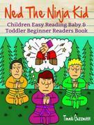 Children Easy Reading: Baby & Toddler Beginner Readers Books: Ned The Ninja Kid: Picture Book For Beginning Readers