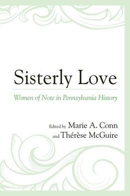 Sisterly Love: Women of Note in Pennsylvania History