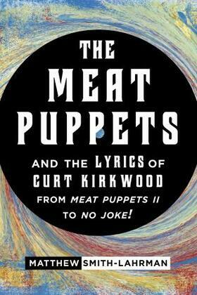 The Meat Puppets and the Lyrics of Curt Kirkwood from Meat Puppets II to No Joke!