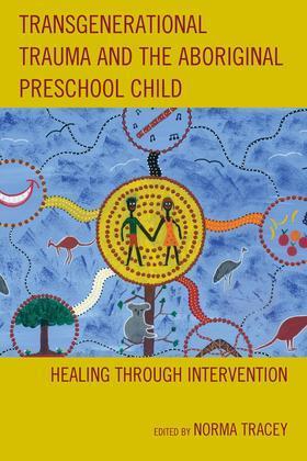 Transgenerational Trauma and the Aboriginal Preschool Child: Healing through Intervention