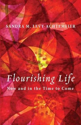Flourishing Life: Now and in the Time to Come