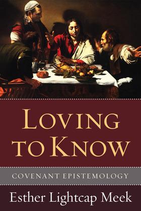 Loving to Know: Covenant Epistemology