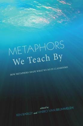 Metaphors We Teach By: How Metaphors Shape What We Do in Classrooms