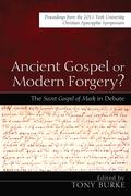 Ancient Gospel or Modern Forgery?: The Secret Gospel of Mark in Debate: Proceedings from the 2011 York University Christian Apocrypha Symposium