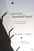 """Letters from """"Apartheid Street"""": A Christian Peacemaker in Occupied Palestine"""