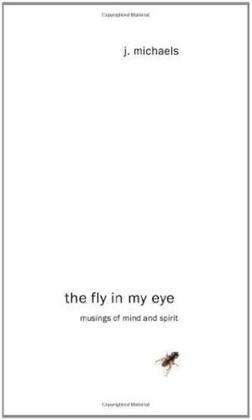 The Fly in My Eye: Musings of Mind and Spirit