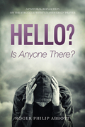 """Hello? Is Anyone There?: A Pastoral Reflection on the Struggle with """"Unanswered"""" Prayer"""