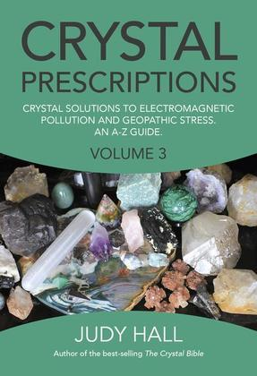 Crystal Prescriptions: Crystal Solutions to Electromagnetic Pollution and Geopathic Stress An A-Z Guide