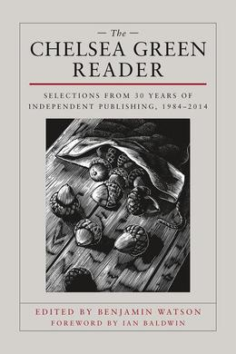 The Chelsea Green Reader: Selections from 30 Years of Independent Publishing, 1984-2014