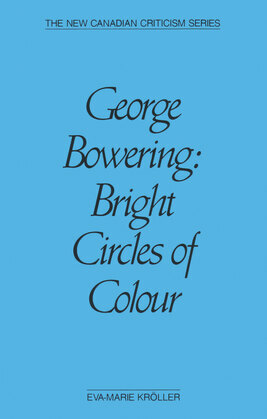 George Bowering: Bright Circles of Colour