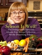 Season It Well! - The Outrageously Delicious Gluten Free Recipe Collection for the Discerning Palate
