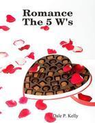 Romance the 5 W's