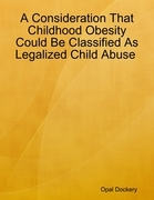 A Consideration That Childhood Obesity Could Be Classified As Legalized Child Abuse