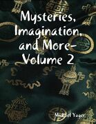 Mysteries, Imagination, and More- Volume 2
