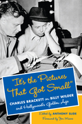 """It's the Pictures That Got Small"": Charles Brackett on Billy Wilder and Hollywood's Golden Age"