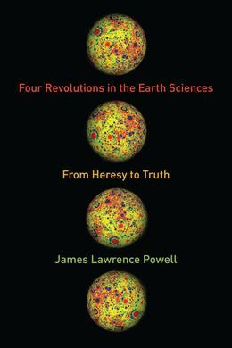 Four Revolutions in the Earth Sciences: From Heresy to Truth