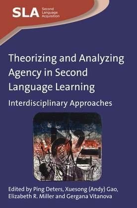 Theorizing and Analyzing Agency in Second Language Learning: Interdisciplinary Approaches