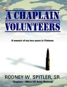 A Chaplain Volunteers: A Memoir of My Two Years In Vietnam