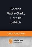 Gordon Matta-Clark, l'art de débâtir
