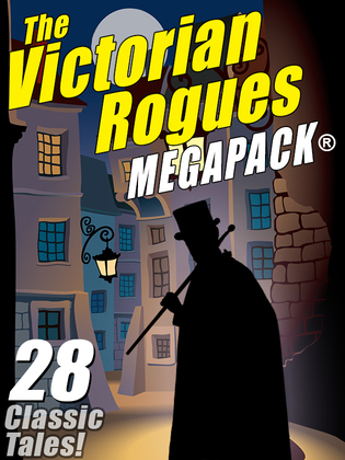The Victorian Rogues MEGAPACK ®: 28 Classic Tales