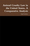 Animal Cruelty Law in the United States, A Comparative Analysis