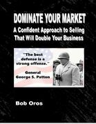 Dominate Your Market: A Confident Approach to Selling That Will Double Your Business
