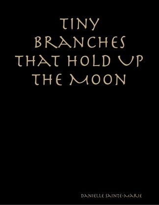 Tiny Branches That Hold Up the Moon