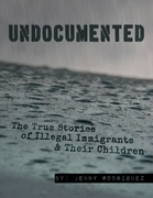 Undocumented: The True Stories of Illegal Immigrants and Their Children