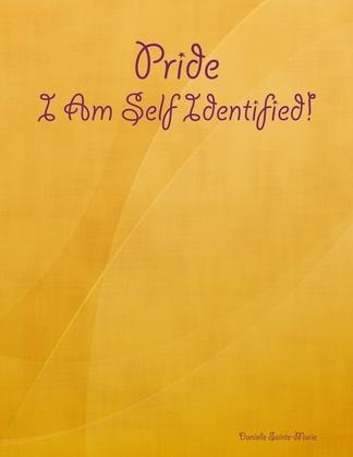 Pride: I Am Self Identified!