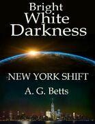 Bright White Darkness, New York Shift