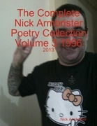 The Complete Nick Armbrister Poetry Collection Volume 3 1996 - 2013
