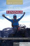Brightest of Silver Linings: Climbing Carstensz Pyramid In Papua At Age 65
