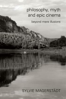 Philosophy, Myth and Epic Cinema: Beyond Mere Illusions