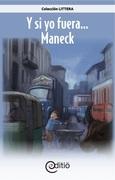 Y si yo fuera…Maneck