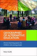 Geographies of alternative education: Diverse learning spaces for children and young people