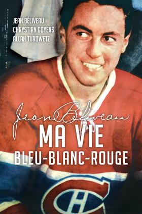 Jean Béliveau : Ma vie bleu-blanc-rouge