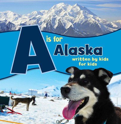 A is for Alaska: Written by Kids for Kids