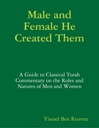 Male and Female He Created Them: A Guide to Classical Torah Commentary on the Roles and Natures of Men and Women